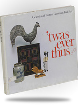 Related Product -  'Twas Ever Thus: A Selection of Eastern Canadian Folk Art